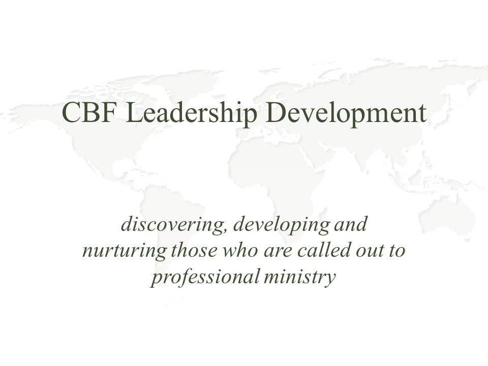 CBF Leadership Development discovering, developing and nurturing those who are called out to professional ministry
