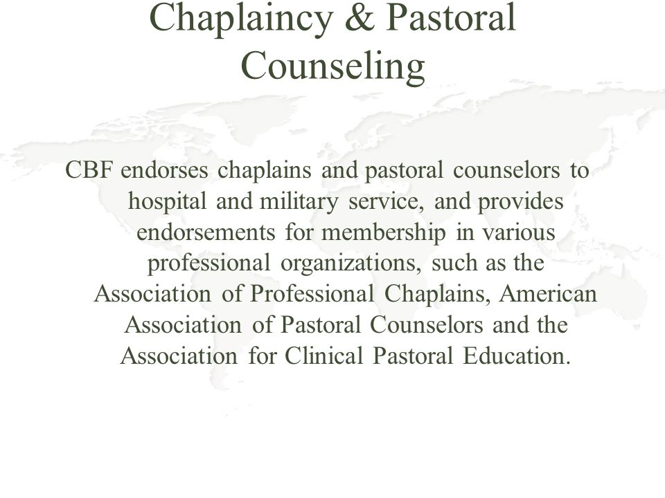 Chaplaincy & Pastoral Counseling CBF endorses chaplains and pastoral counselors to hospital and military service, and provides endorsements for member