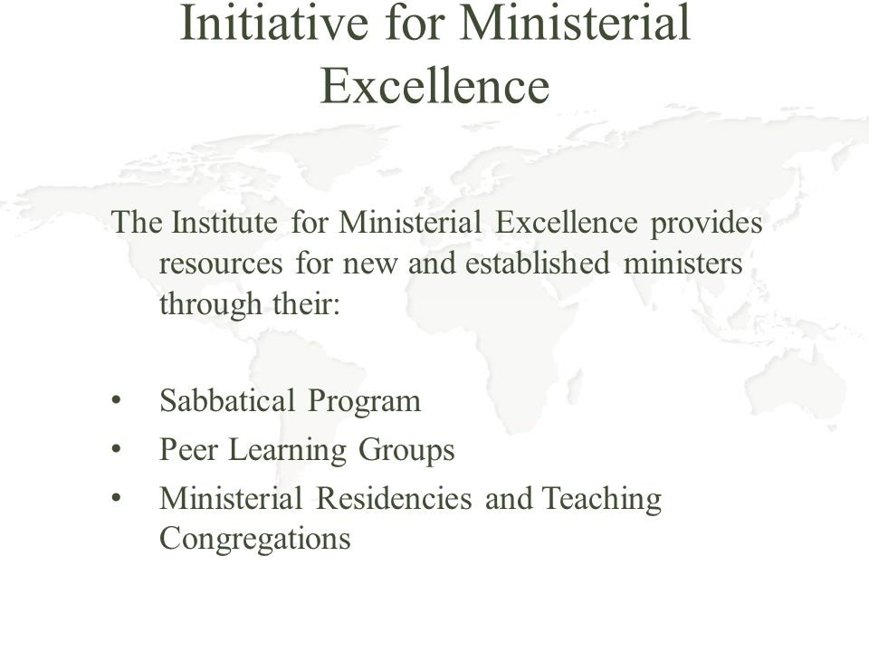 Initiative for Ministerial Excellence The Institute for Ministerial Excellence provides resources for new and established ministers through their: Sab