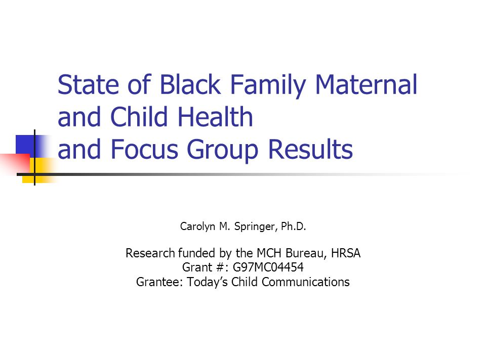 State of Black Family Maternal and Child Health and Focus Group Results Carolyn M.