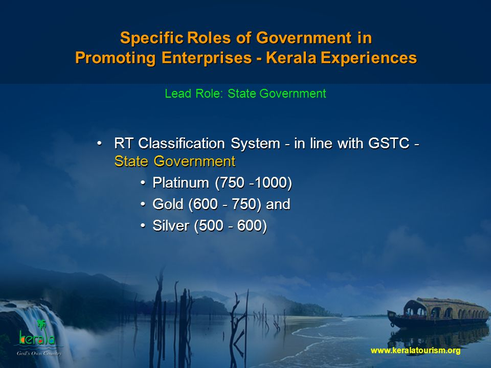 Specific Roles of Government in Promoting Enterprises - Kerala Experiences RT Classification System - in line with GSTC - State Government Platinum ( ) Gold ( ) and Silver ( ) RT Classification System - in line with GSTC - State Government Platinum ( ) Gold ( ) and Silver ( ) Lead Role: State Government