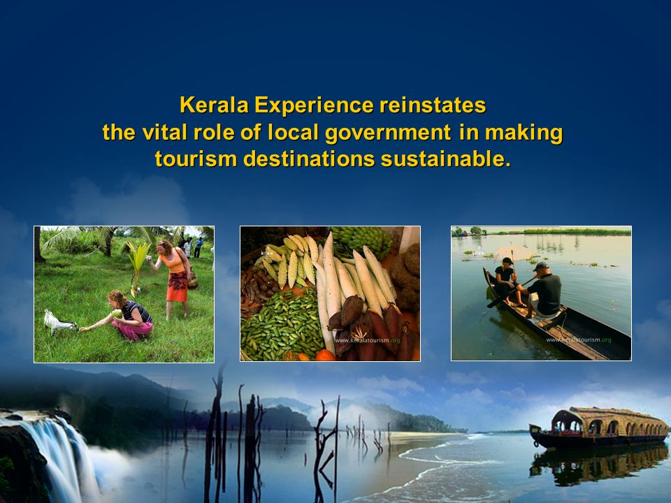 Kerala Experience reinstates the vital role of local government in making tourism destinations sustainable.