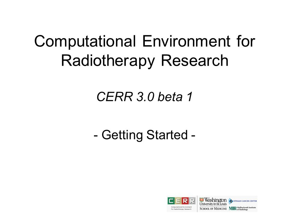 Computational Environment for Radiotherapy Research CERR 3.0 beta 1 - Getting Started -