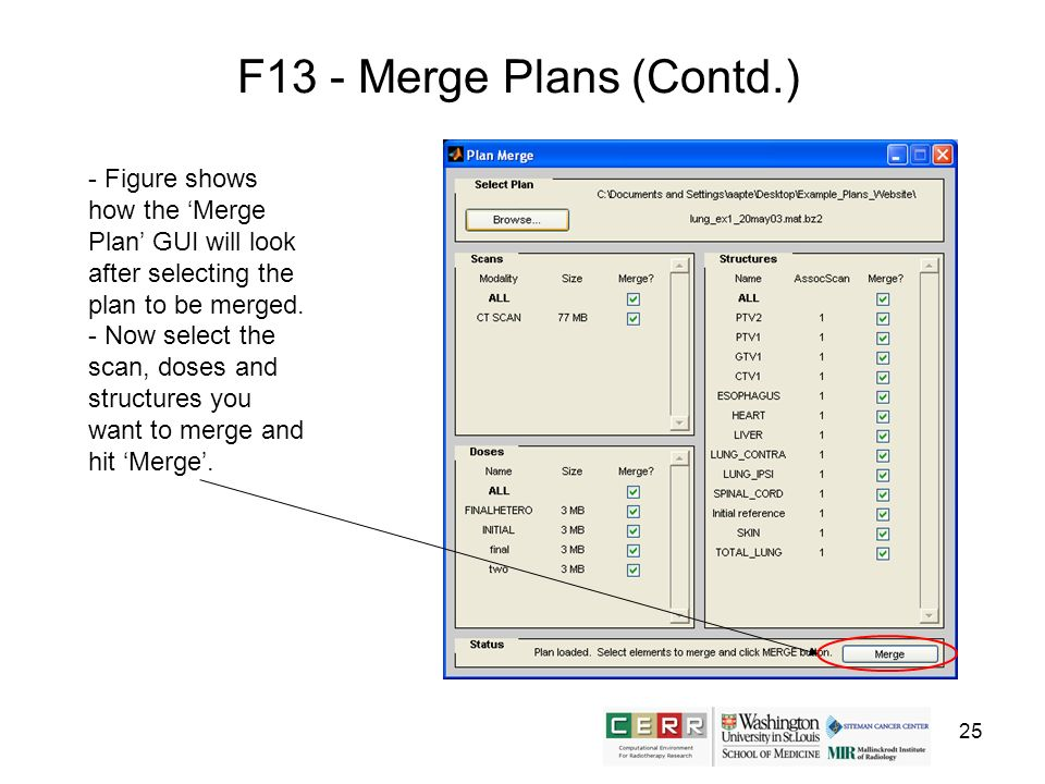 25 F13 - Merge Plans (Contd.) - Figure shows how the Merge Plan GUI will look after selecting the plan to be merged. - Now select the scan, doses and