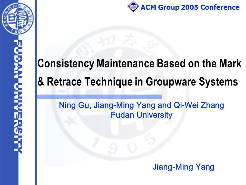 ACM Group 2005 Conference February 15, 2014Fudan University, Cooperative Information and Systems Laboratory2 OUTLINE Introduction & Motivation Address Space Transformation Mark & Retrace Technique Efficiency Analysis Undo Supported Related Works & Conclusions