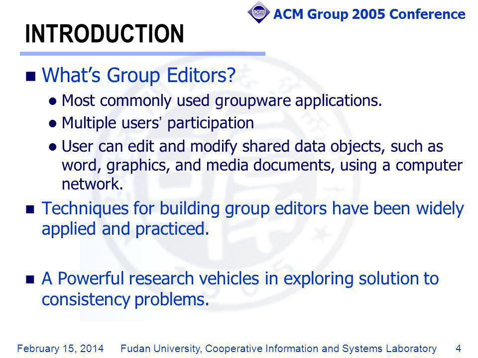 ACM Group 2005 Conference February 15, 2014Fudan University, Cooperative Information and Systems Laboratory4 INTRODUCTION Whats Group Editors? Most co