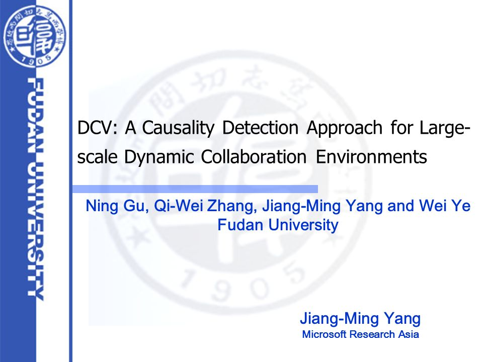 DCV: A Causality Detection Approach for Large- scale Dynamic Collaboration Environments Jiang-Ming Yang Microsoft Research Asia Ning Gu, Qi-Wei Zhang,