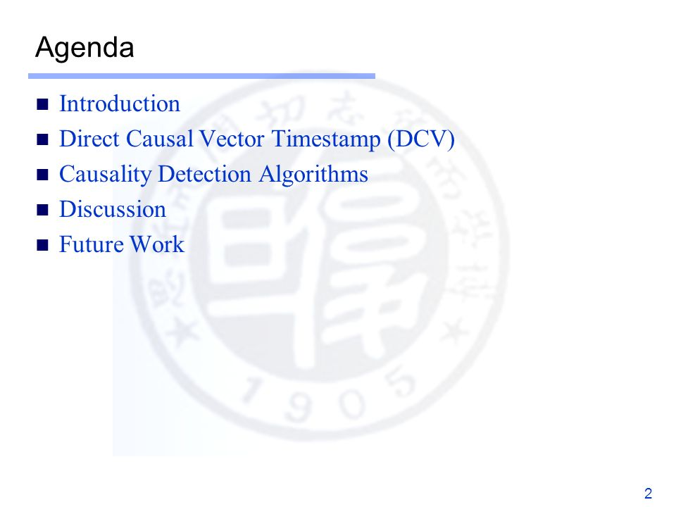 Agenda Introduction Direct Causal Vector Timestamp (DCV) Causality Detection Algorithms Discussion Future Work 2