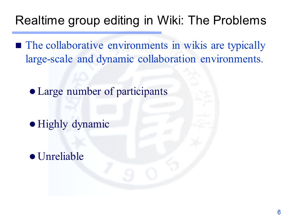 Realtime group editing in Wiki: The Problems The collaborative environments in wikis are typically large-scale and dynamic collaboration environments.