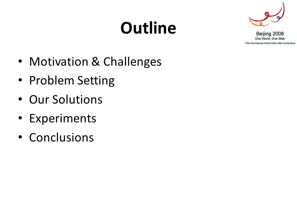 Outline Motivation & Challenges Problem Setting Our Solutions Experiments Conclusions