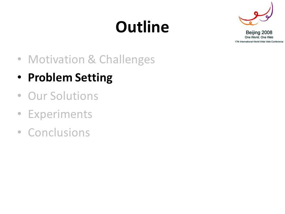 Outline Motivation & Challenges Problem Setting Our Solutions Experiments Conclusions