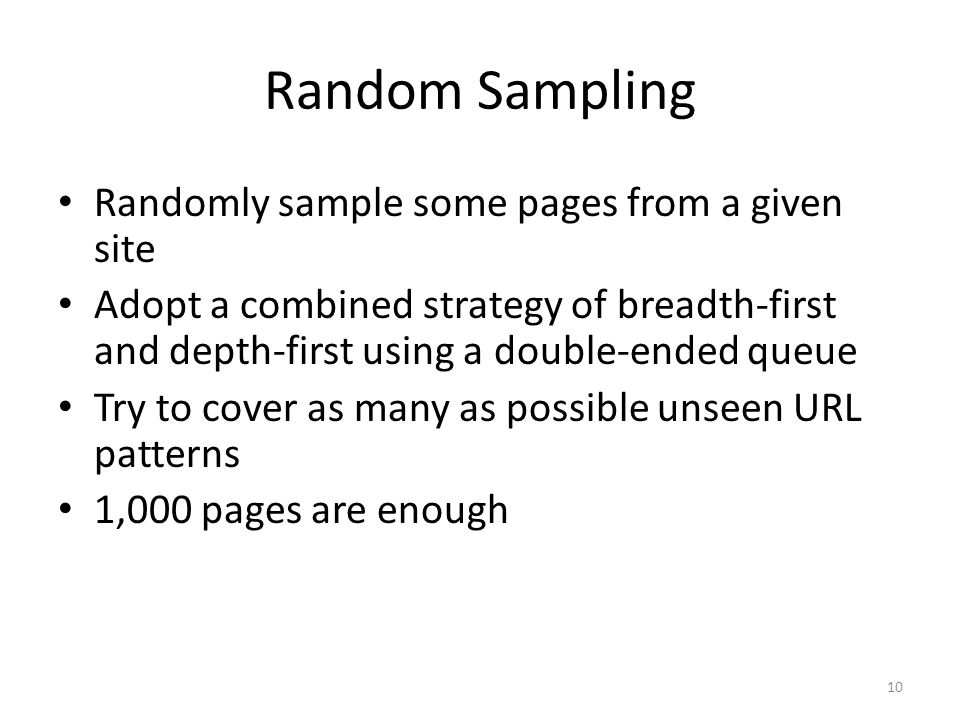 Random Sampling Randomly sample some pages from a given site Adopt a combined strategy of breadth-first and depth-first using a double-ended queue Try