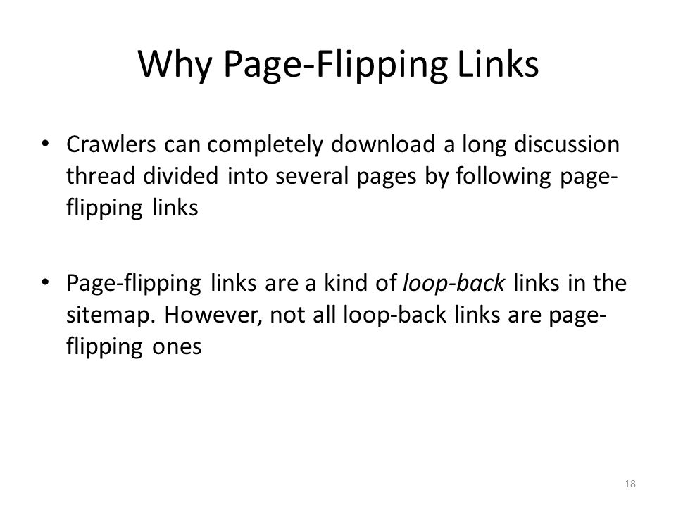 Why Page-Flipping Links Crawlers can completely download a long discussion thread divided into several pages by following page- flipping links Page-fl