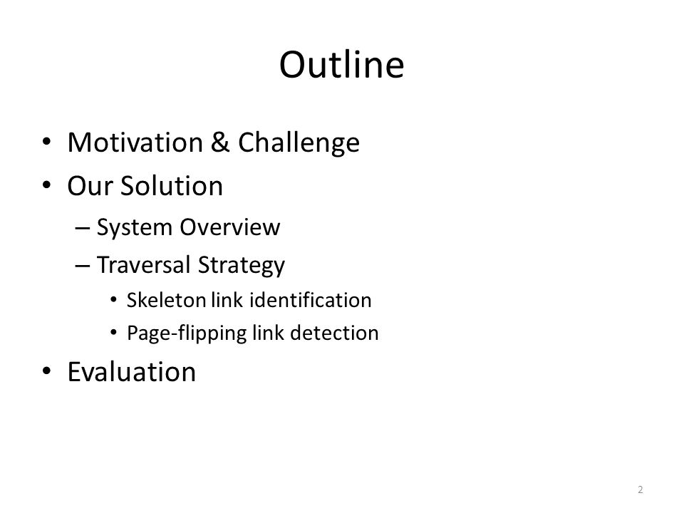 Outline Motivation & Challenge Our Solution – System Overview – Traversal Strategy Skeleton link identification Page-flipping link detection Evaluation 2