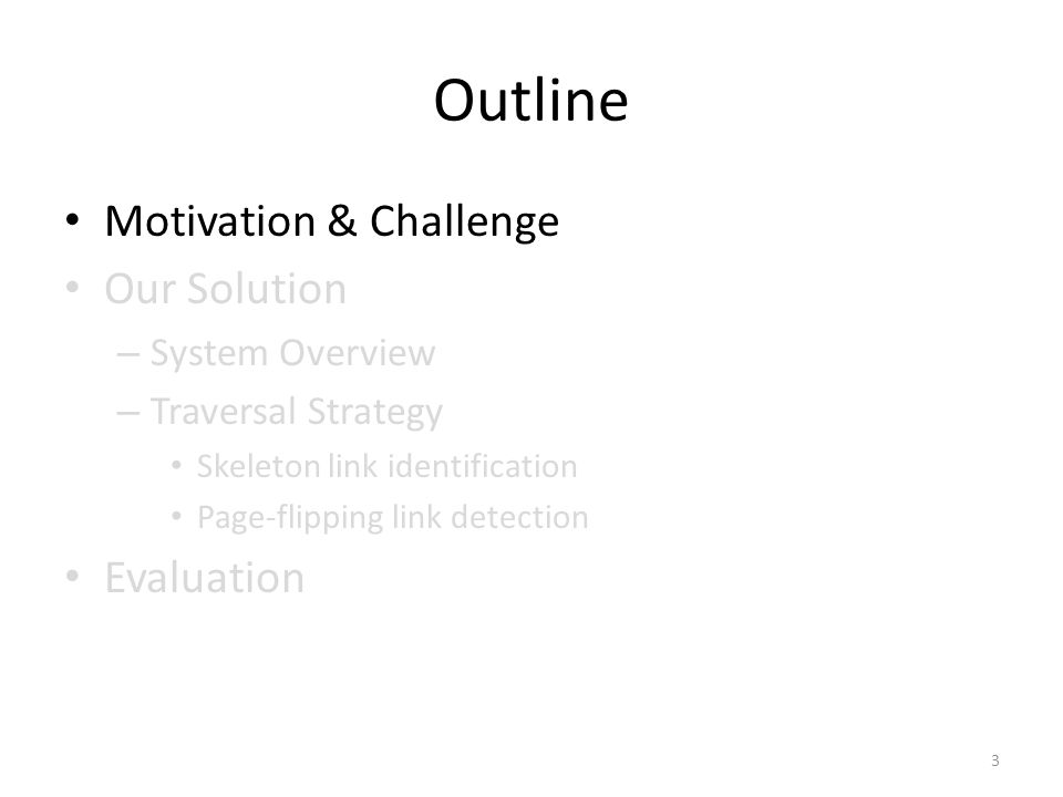 Outline Motivation & Challenge Our Solution – System Overview – Traversal Strategy Skeleton link identification Page-flipping link detection Evaluatio