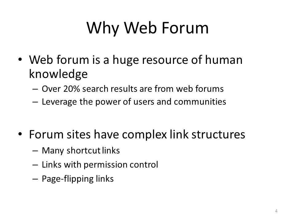 Why Web Forum Web forum is a huge resource of human knowledge – Over 20% search results are from web forums – Leverage the power of users and communit