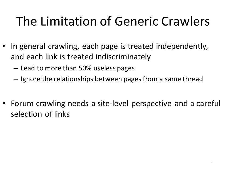 The Limitation of Generic Crawlers In general crawling, each page is treated independently, and each link is treated indiscriminately – Lead to more t