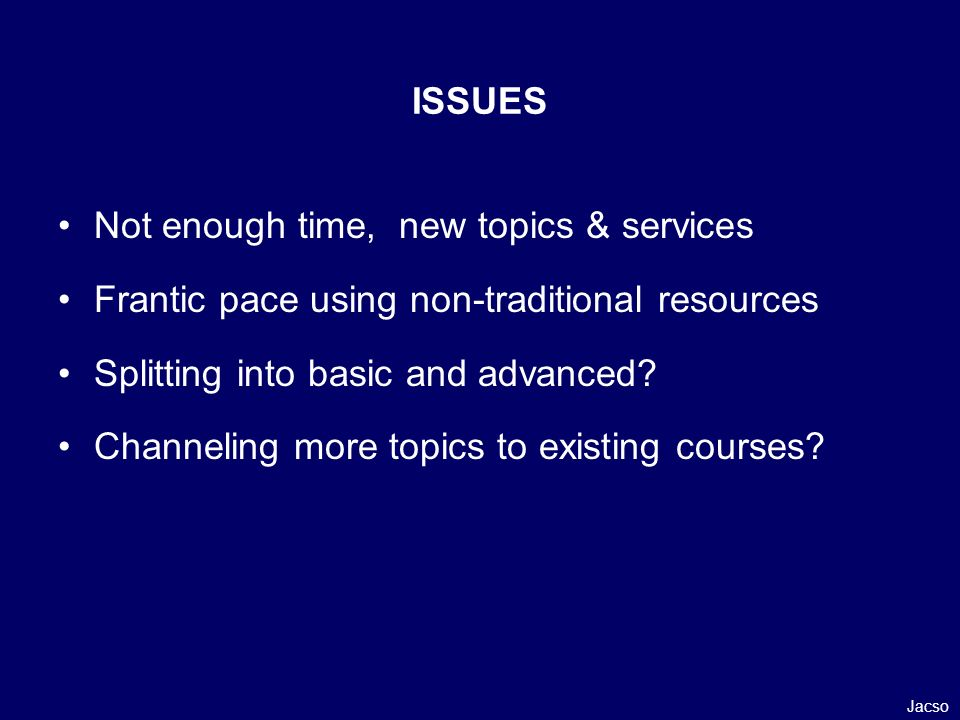 Not enough time, new topics & services Frantic pace using non-traditional resources Splitting into basic and advanced.