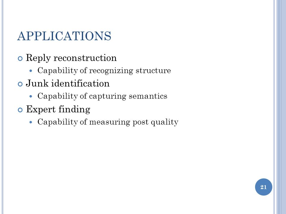 APPLICATIONS Reply reconstruction Capability of recognizing structure Junk identification Capability of capturing semantics Expert finding Capability