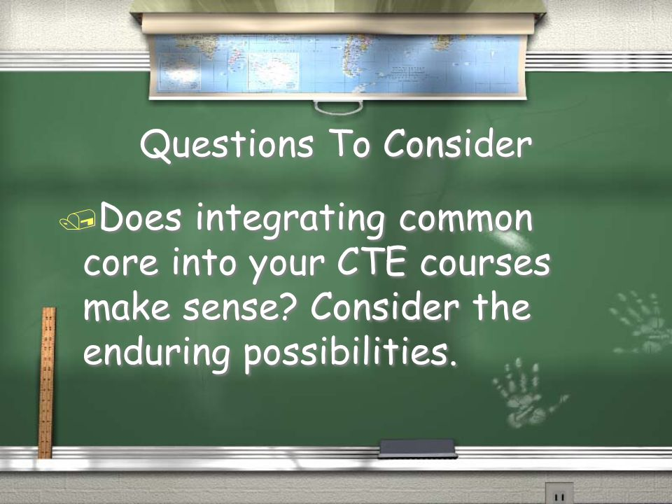 Questions To Consider 1. Why should rigorous CTE courses be integrated or embedded into the general curricula? 1. Consider impact on course selection