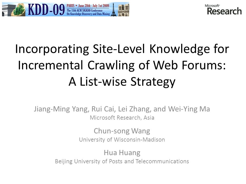Incorporating Site-Level Knowledge for Incremental Crawling of Web Forums: A List-wise Strategy Jiang-Ming Yang, Rui Cai, Lei Zhang, and Wei-Ying Ma M