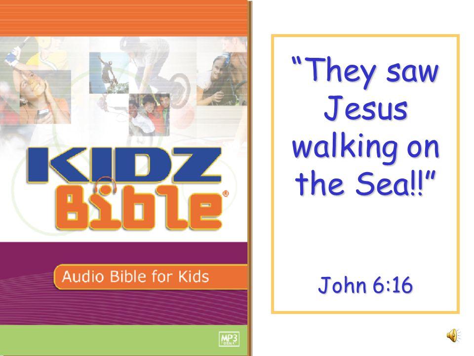 They saw Jesus walking on the Sea!! John 6:16