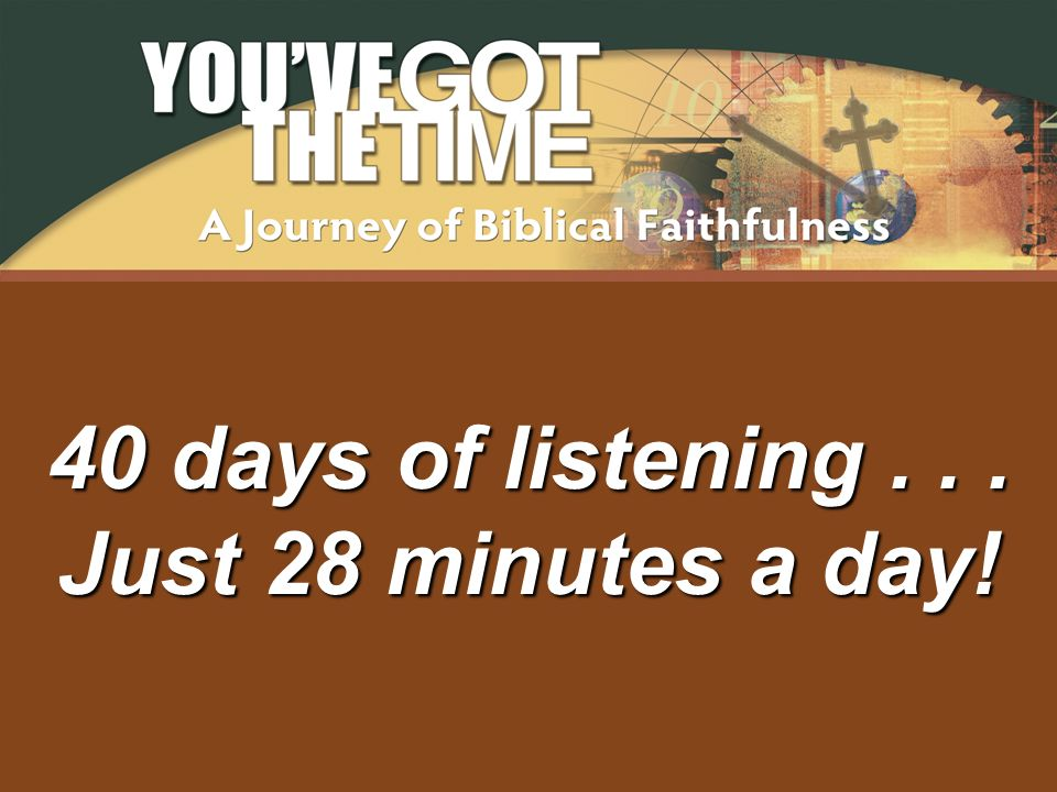 40 days of listening... Just 28 minutes a day!