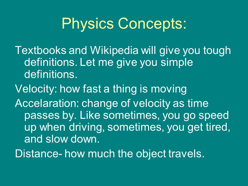Physics Concepts: Textbooks and Wikipedia will give you tough definitions.