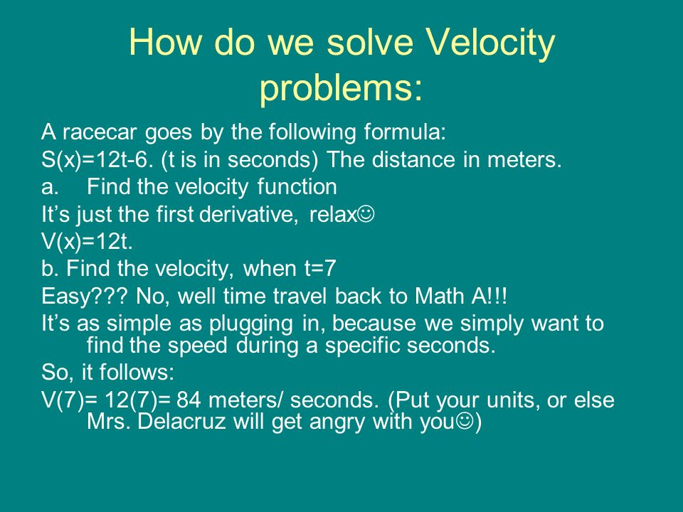 How do we solve Velocity problems: A racecar goes by the following formula: S(x)=12t-6.