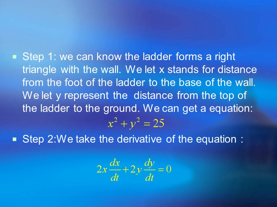 Step 1: we can know the ladder forms a right triangle with the wall. We let x stands for distance from the foot of the ladder to the base of the wall.
