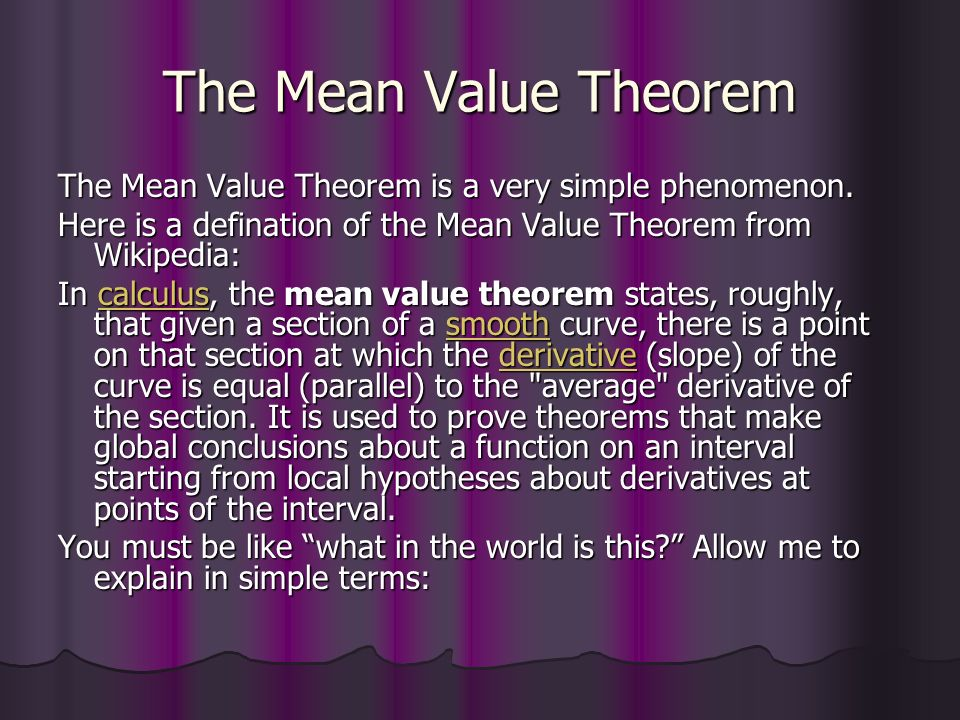 The Mean Value Theorem The Mean Value Theorem is a very simple phenomenon.