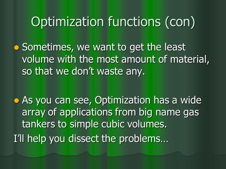 Optimization functions (con) Sometimes, we want to get the least volume with the most amount of material, so that we dont waste any.