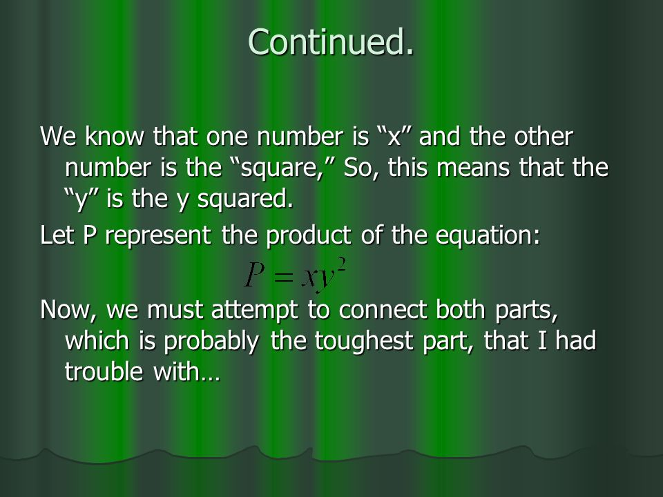 Continued. We know that one number is x and the other number is the square, So, this means that the y is the y squared. Let P represent the product of