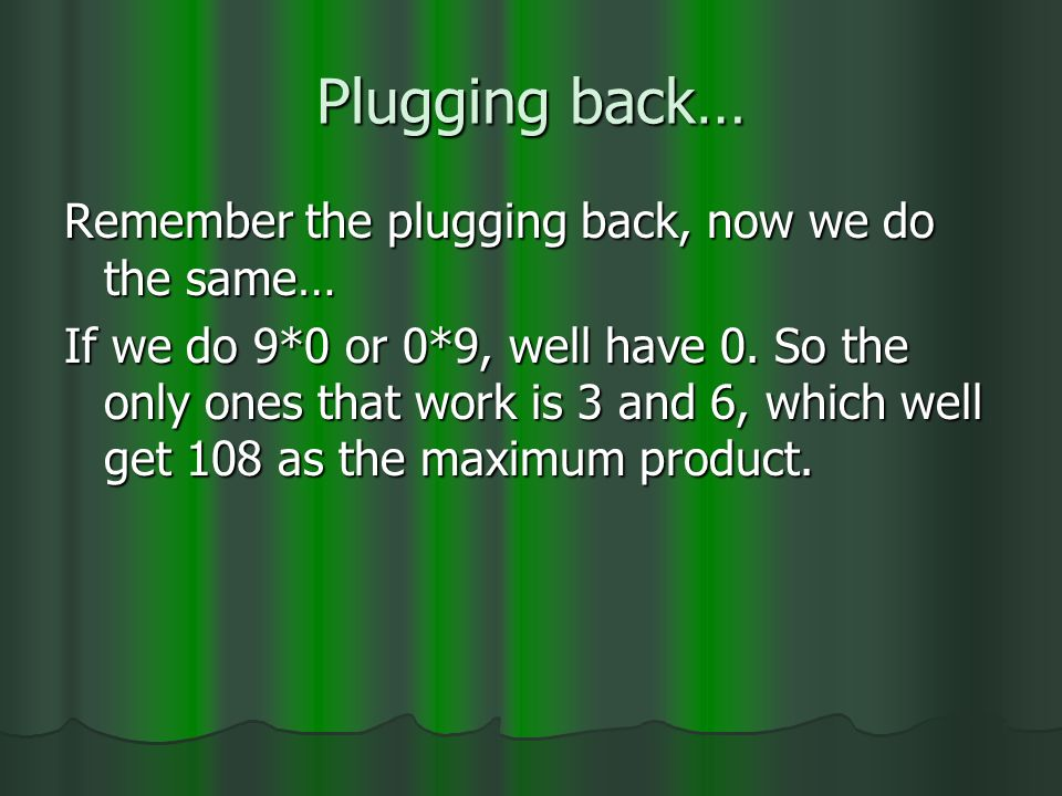 Plugging back… Remember the plugging back, now we do the same… If we do 9*0 or 0*9, well have 0.