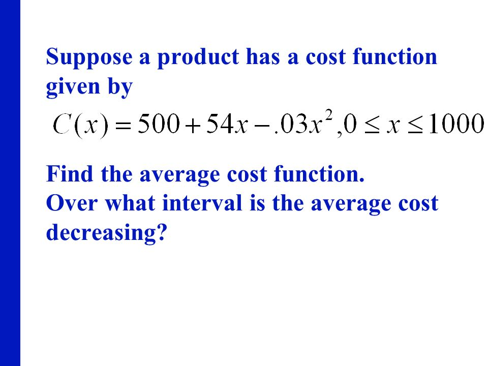 Suppose a product has a cost function given by Find the average cost function. Over what interval is the average cost decreasing?