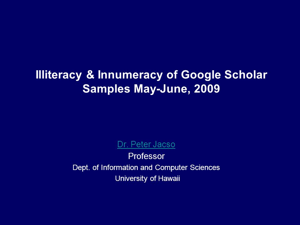 Illiteracy & Innumeracy of Google Scholar Samples May-June, 2009 Dr.