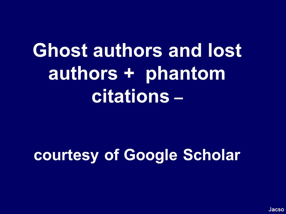 Ghost authors and lost authors + phantom citations – courtesy of Google Scholar Jacso