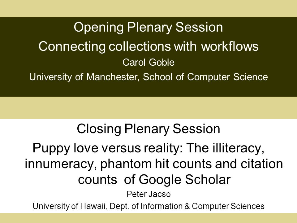 Closing Plenary Session Puppy love versus reality: The illiteracy, innumeracy, phantom hit counts and citation counts of Google Scholar Peter Jacso University of Hawaii, Dept.
