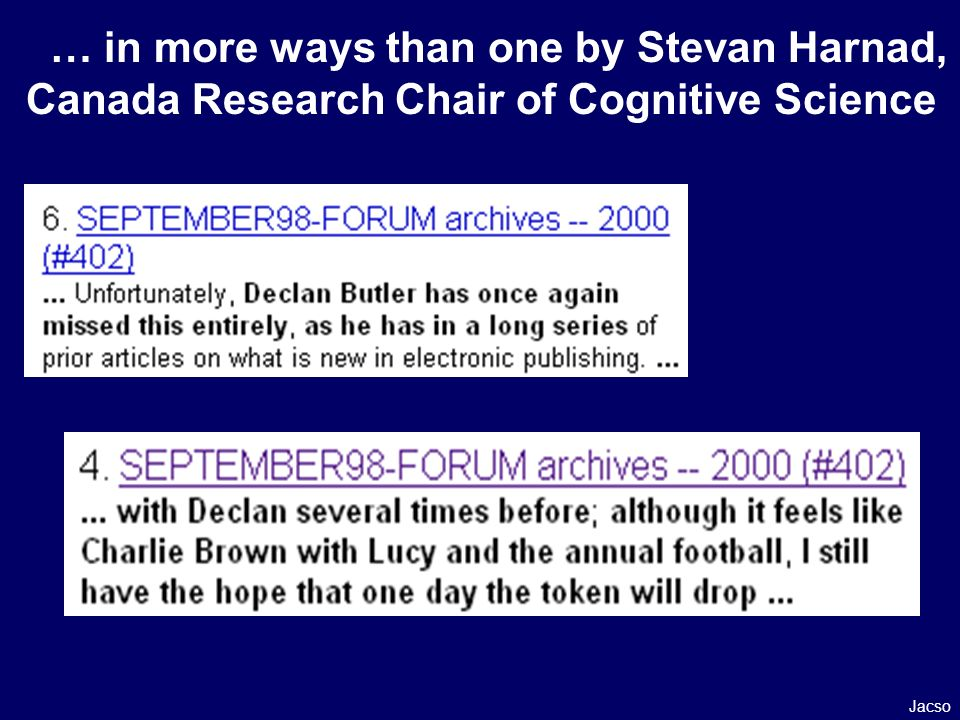 … in more ways than one by Stevan Harnad, Canada Research Chair of Cognitive Science Jacso
