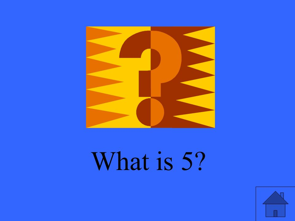 What is 5?