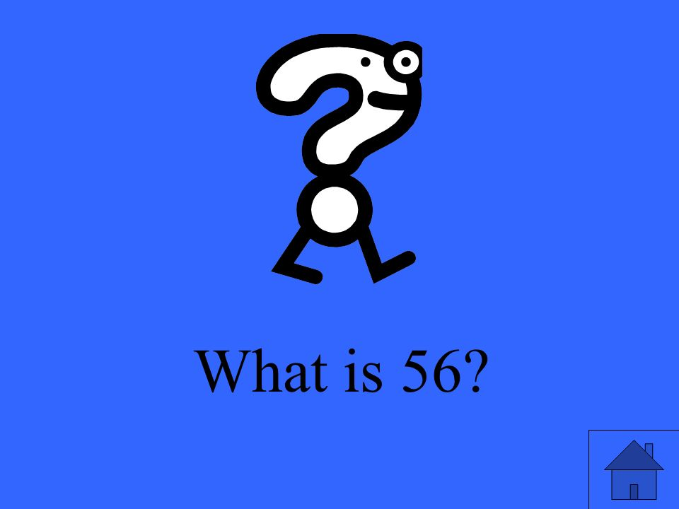 What is 56