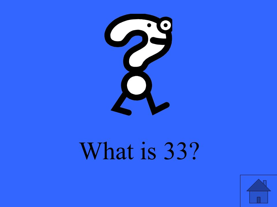 What is 33?