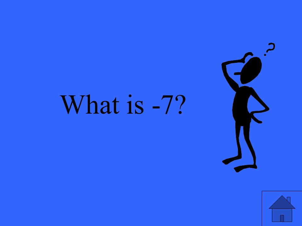 What is -7