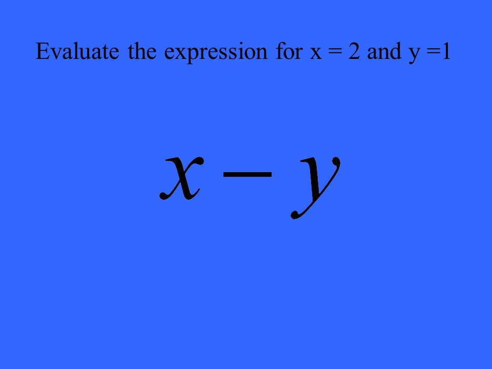 Evaluate the expression for x = 2 and y =1