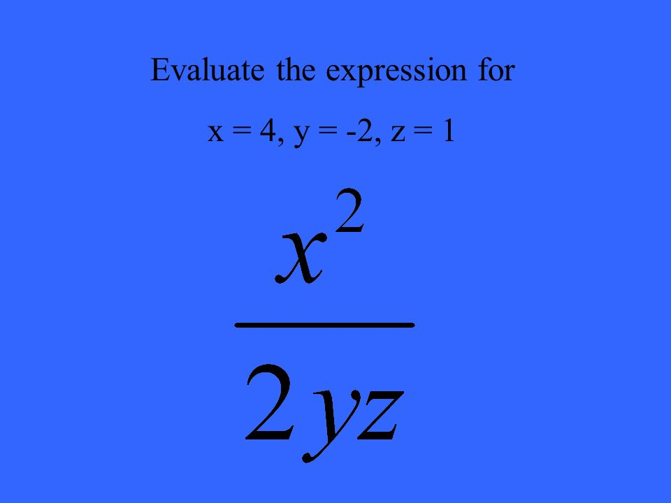Evaluate the expression for x = 4, y = -2, z = 1