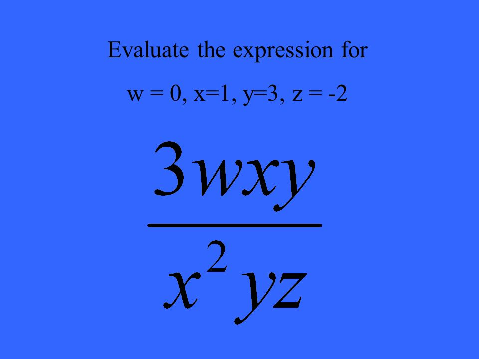 Evaluate the expression for w = 0, x=1, y=3, z = -2