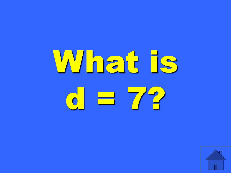 What is d = 7