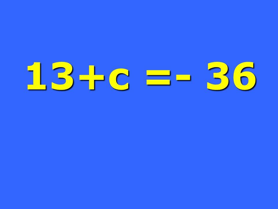 13+c =- 36