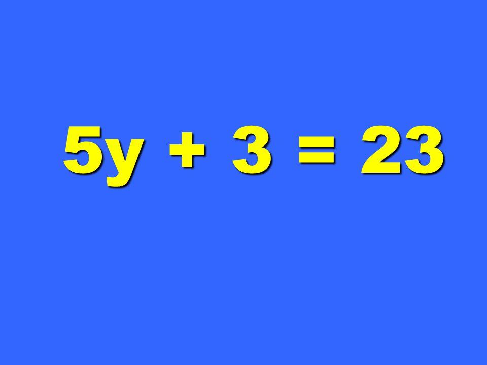 5y + 3 = 23
