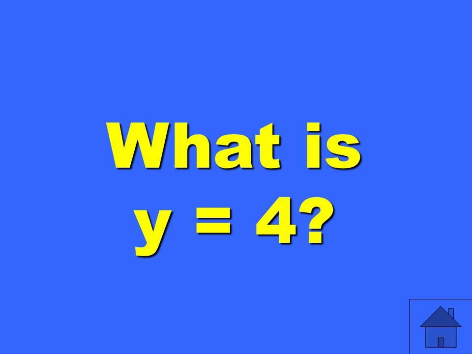 What is y = 4
